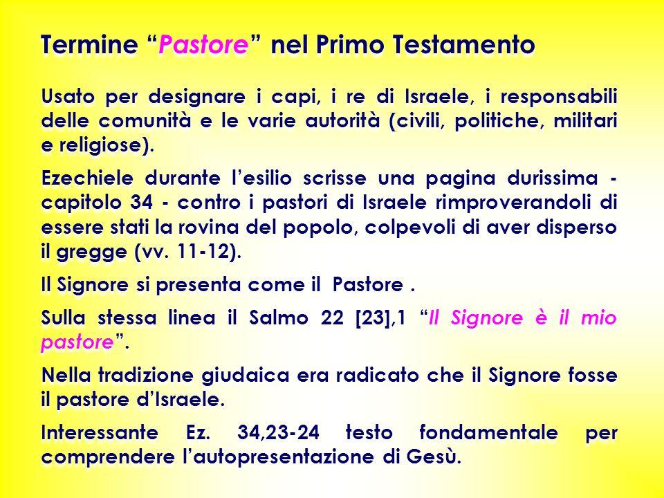 """Termine """" Pastore """" nel Primo Testamento Usato per designare i capi, i re di Israele, i responsabili delle comunità e le varie autorità (civili, polit"""