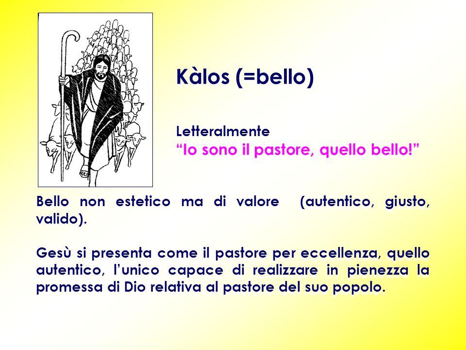 Kàlos (=bello) Letteralmente Io sono il pastore, quello bello! Bello non estetico ma di valore (autentico, giusto, valido).