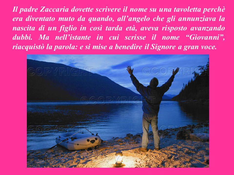 Il padre Zaccaria dovette scrivere il nome su una tavoletta perchè era diventato muto da quando, all'angelo che gli annunziava la nascita di un figlio in così tarda età, aveva risposto avanzando dubbi.