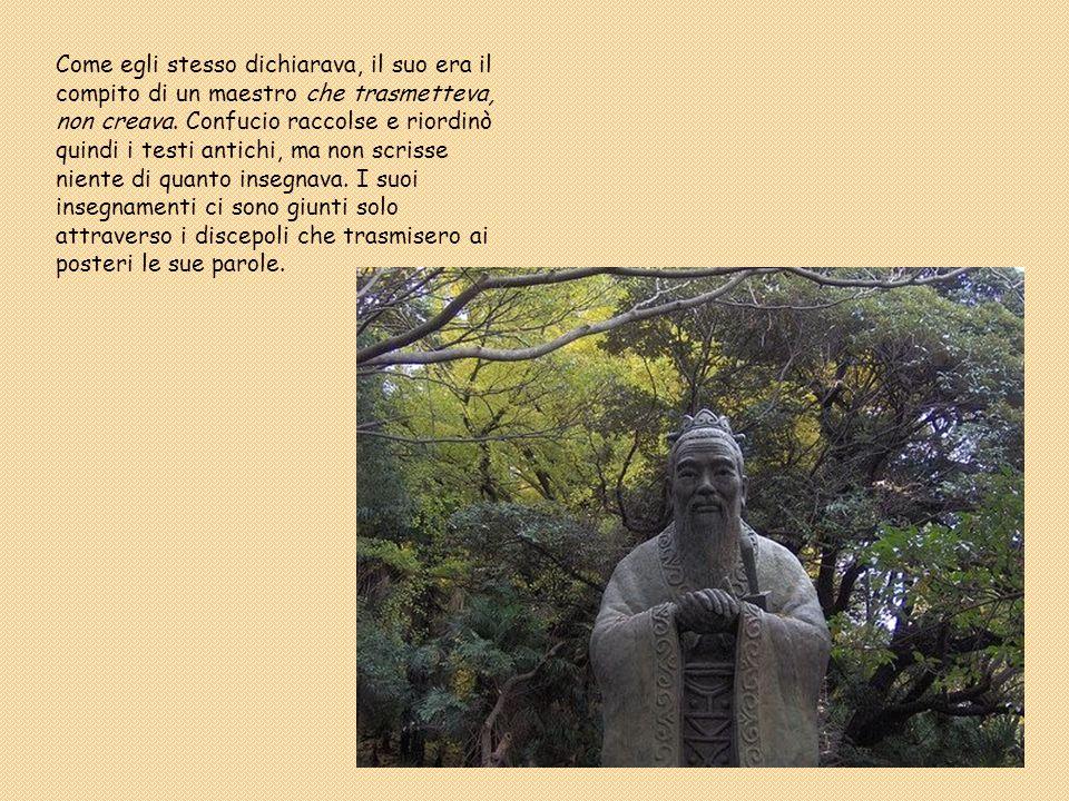 Come egli stesso dichiarava, il suo era il compito di un maestro che trasmetteva, non creava. Confucio raccolse e riordinò quindi i testi antichi, ma