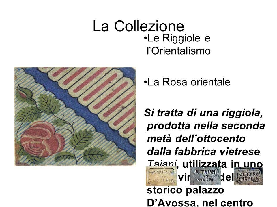 La Collezione Le Riggiole e l'Orientalismo La Rosa orientale Si tratta di una riggiola, prodotta nella seconda metà dell'ottocento dalla fabbrica viet