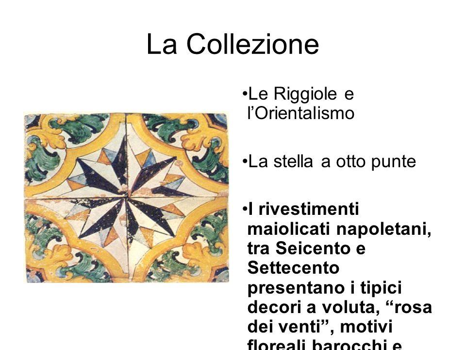 La Collezione Le Riggiole e l'Orientalismo La stella a otto punte I rivestimenti maiolicati napoletani, tra Seicento e Settecento presentano i tipici