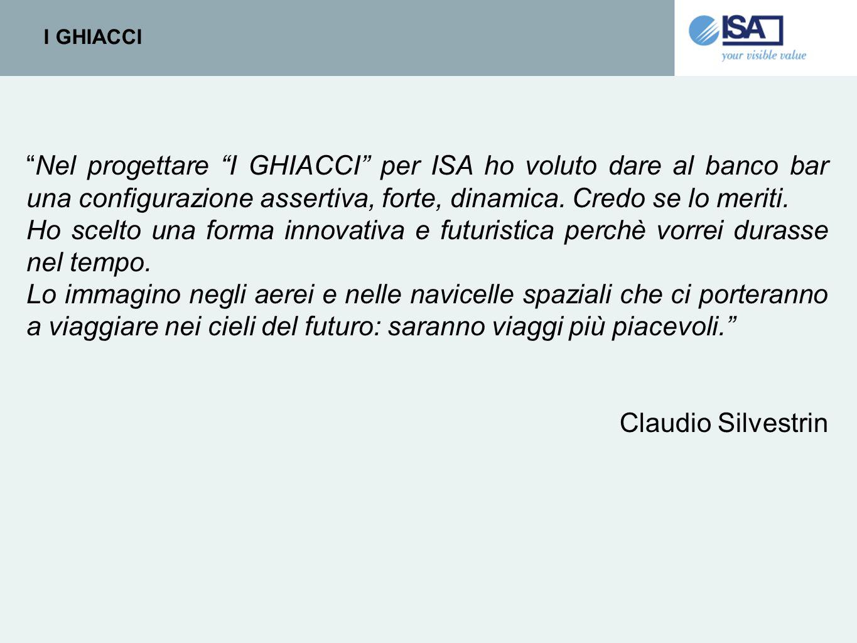 """I GHIACCI """"Nel progettare """"I GHIACCI"""" per ISA ho voluto dare al banco bar una configurazione assertiva, forte, dinamica. Credo se lo meriti. Ho scelto"""