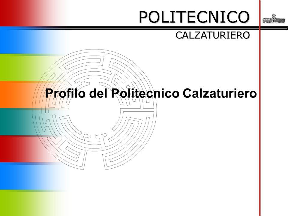 POLITECNICO CALZATURIERO Profilo del Politecnico Calzaturiero