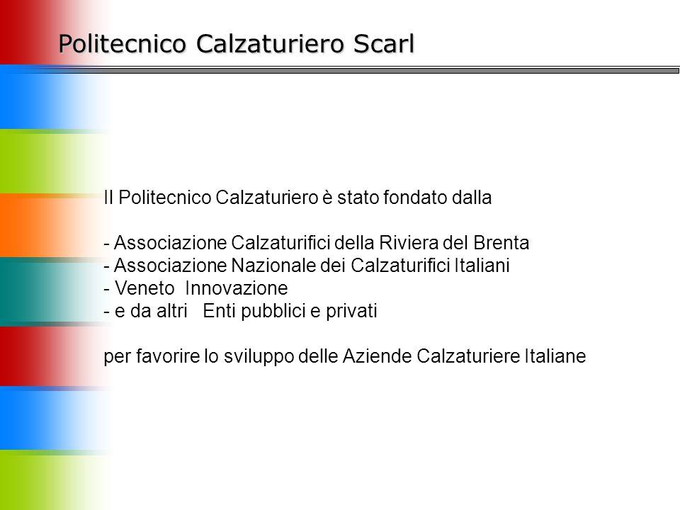 Politecnico Calzaturiero Scarl Il Politecnico Calzaturiero è stato fondato dalla - Associazione Calzaturifici della Riviera del Brenta - Associazione