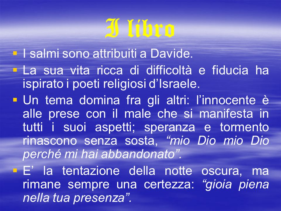 I libro   I salmi sono attribuiti a Davide.   La sua vita ricca di difficoltà e fiducia ha ispirato i poeti religiosi d'Israele.   Un tema domin