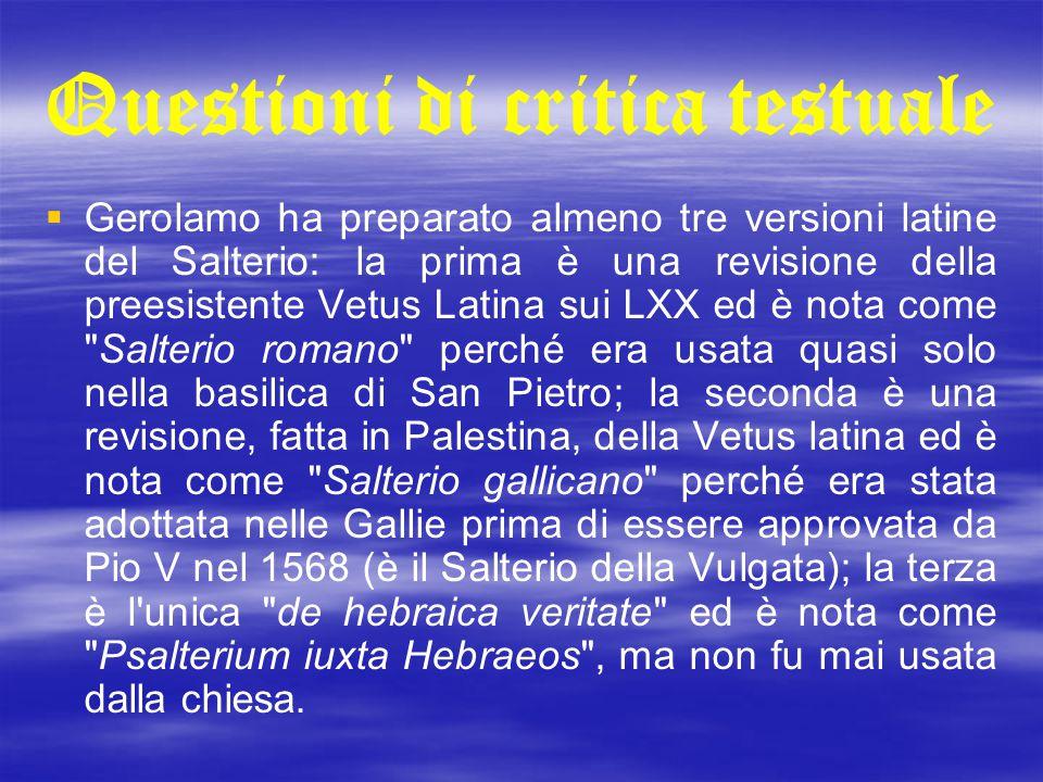Questioni di critica testuale   Gerolamo ha preparato almeno tre versioni latine del Salterio: la prima è una revisione della preesistente Vetus Lat