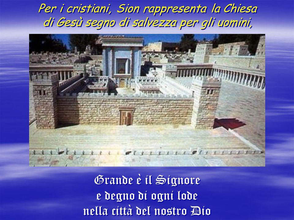 Per i cristiani, Sion rappresenta la Chiesa di Gesù segno di salvezza per gli uomini, Per i cristiani, Sion rappresenta la Chiesa di Gesù segno di sal