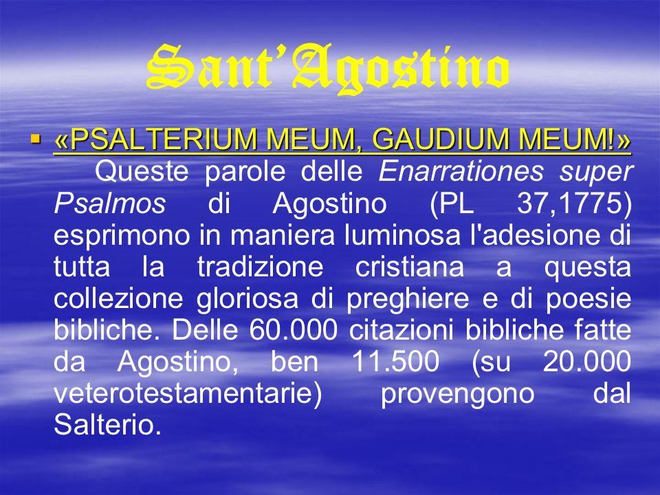 Sant'Agostino  «PSALTERIUM MEUM, GAUDIUM MEUM!»  «PSALTERIUM MEUM, GAUDIUM MEUM!» Queste parole delle Enarrationes super Psalmos di Agostino (PL 37,