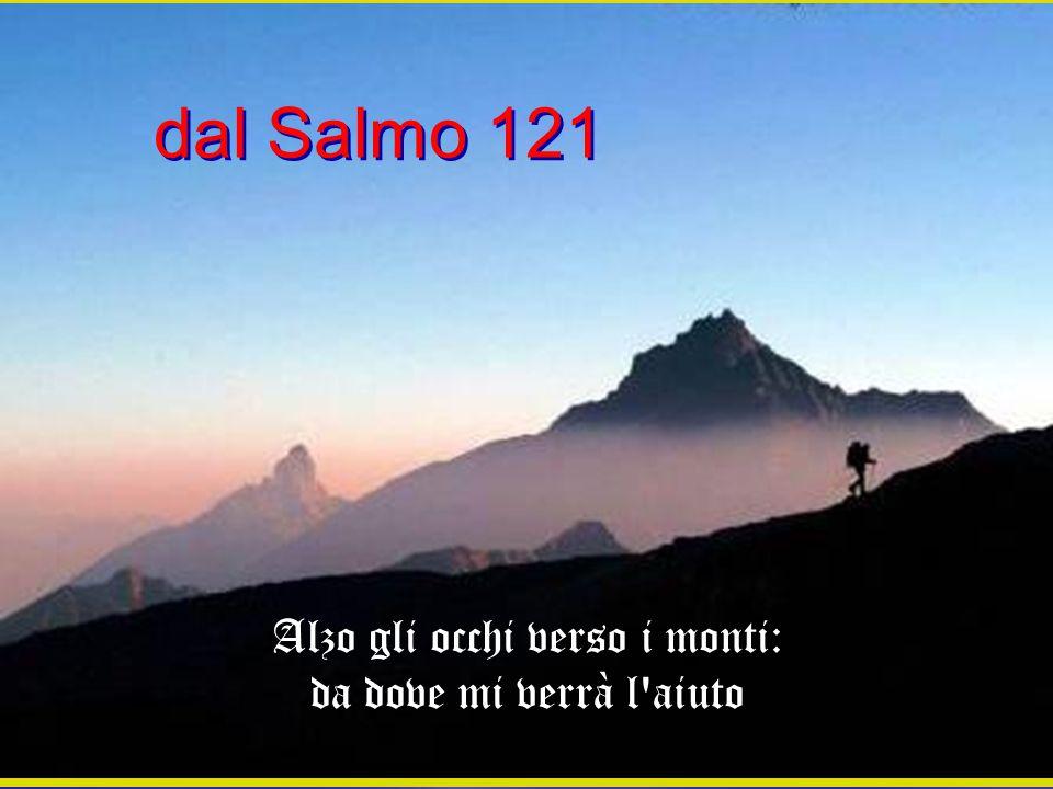 Alzo gli occhi verso i monti: da dove mi verrà l'aiuto dal Salmo 121