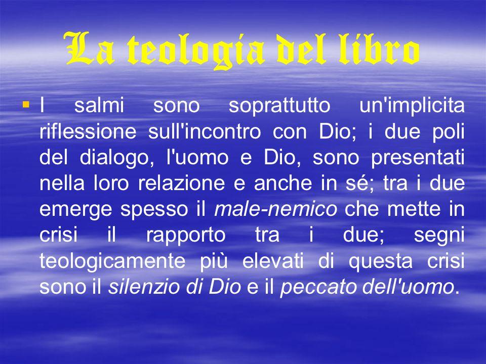 La teologia del libro   I salmi sono soprattutto un'implicita riflessione sull'incontro con Dio; i due poli del dialogo, l'uomo e Dio, sono presenta