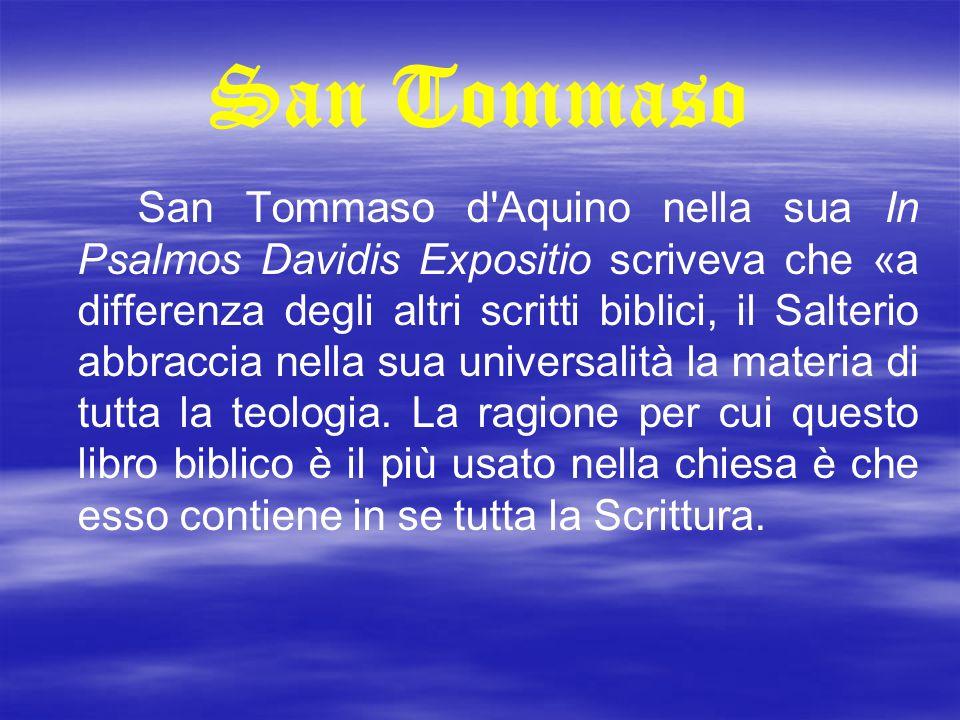 San Tommaso San Tommaso d'Aquino nella sua In Psalmos Davidis Expositio scriveva che «a differenza degli altri scritti biblici, il Salterio abbraccia