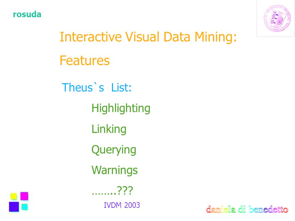 rosuda IVDM 2003 Interactive Visual Data Mining: Features Theus`s List: Highlighting Linking Querying Warnings ……..