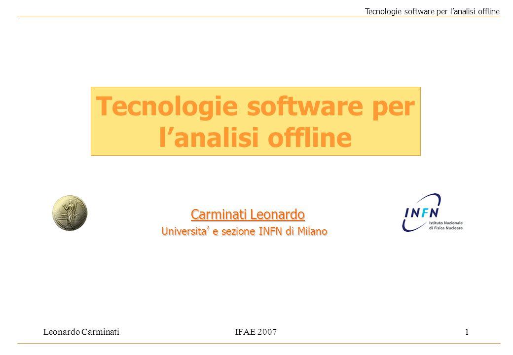 Leonardo CarminatiIFAE 20071 Tecnologie software per l'analisi offline Carminati Leonardo Universita' e sezione INFN di Milano Tecnologie software per l'analisi offline