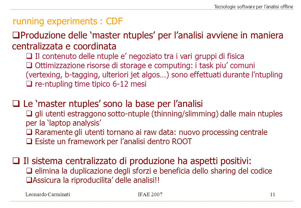 Leonardo CarminatiIFAE 200711 running experiments : CDF Tecnologie software per l'analisi offline  Produzione delle 'master ntuples' per l'analisi av