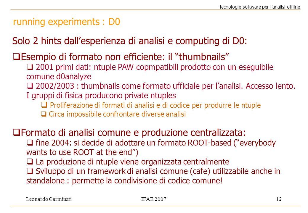 Leonardo CarminatiIFAE 200712 running experiments : D0 Tecnologie software per l'analisi offline Solo 2 hints dall'esperienza di analisi e computing d