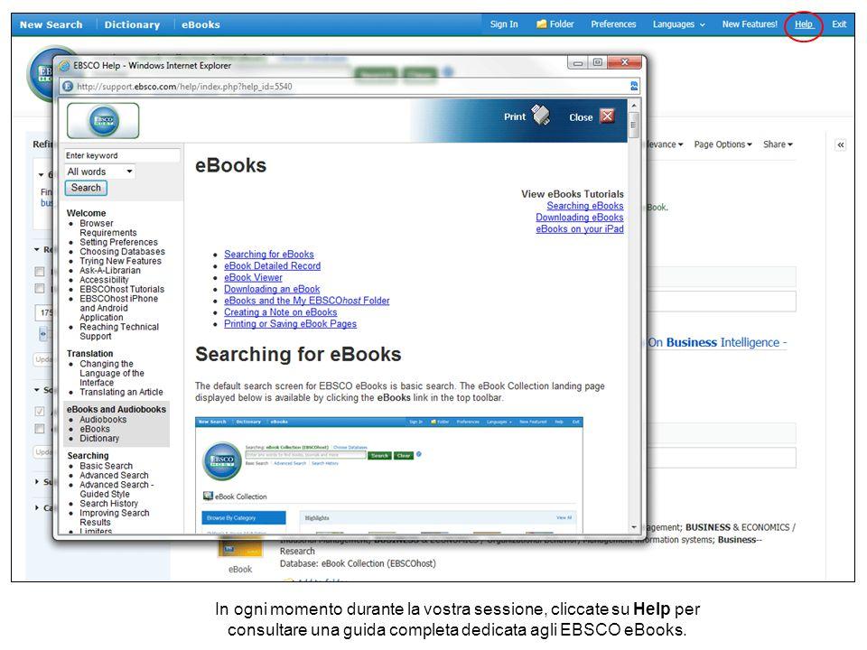 In ogni momento durante la vostra sessione, cliccate su Help per consultare una guida completa dedicata agli EBSCO eBooks.