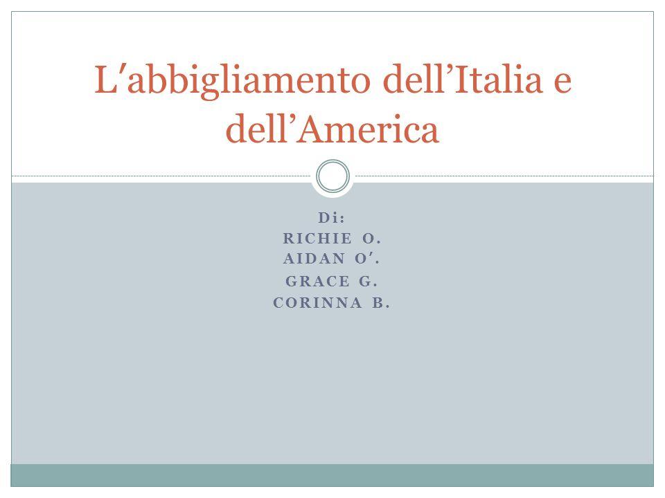 Di: RICHIE O. AIDAN O'. GRACE G. CORINNA B. L'abbigliamento dell'Italia e dell'America