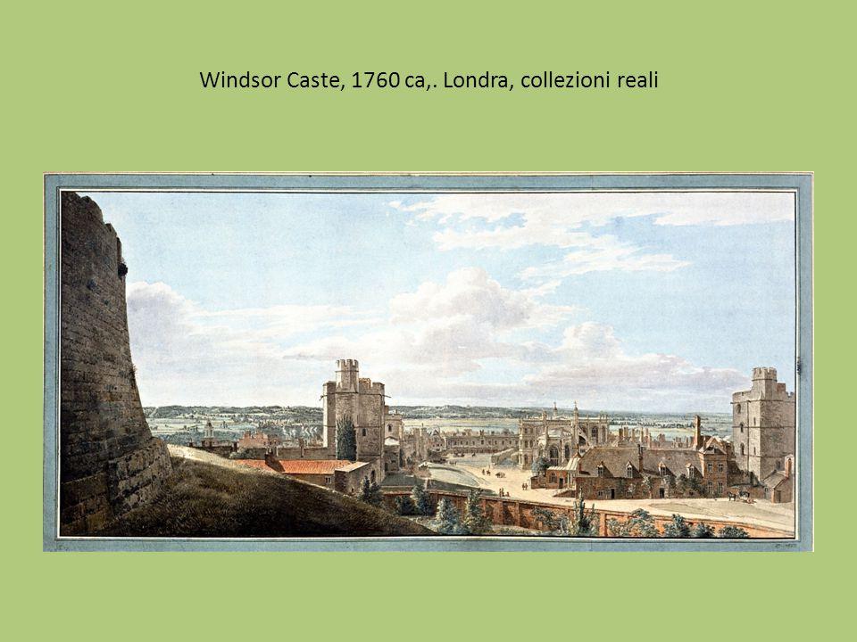 Windsor Caste, 1760 ca,. Londra, collezioni reali
