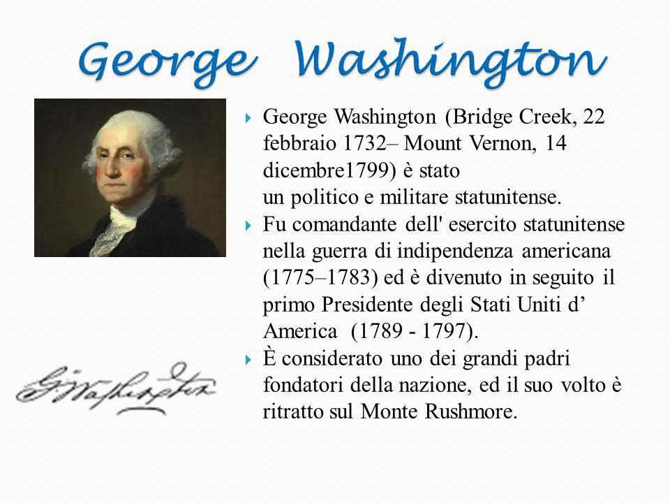 George Washington (Bridge Creek, 22 febbraio 1732– Mount Vernon, 14 dicembre1799) è stato un politico e militare statunitense.