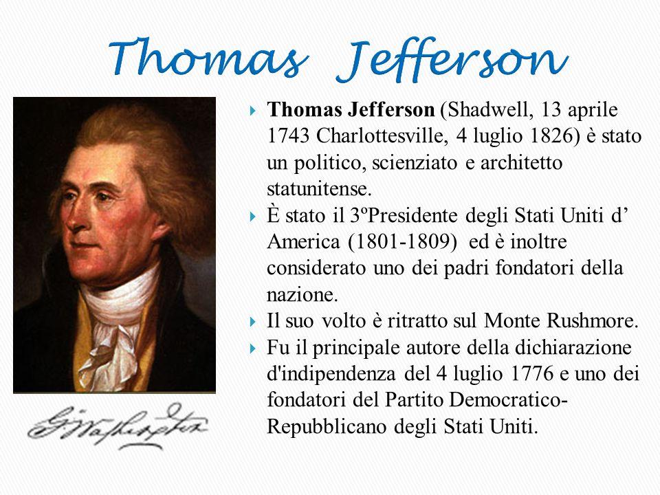  Thomas Jefferson (Shadwell, 13 aprile 1743 Charlottesville, 4 luglio 1826) è stato un politico, scienziato e architetto statunitense.