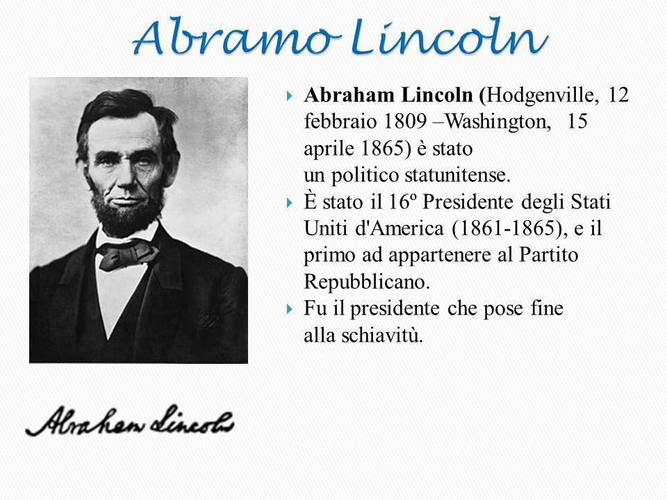  Abraham Lincoln (Hodgenville, 12 febbraio 1809 –Washington, 15 aprile 1865) è stato un politico statunitense.