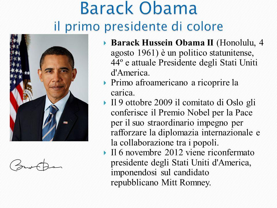  Barack Hussein Obama II (Honolulu, 4 agosto 1961) è un politico statunitense, 44º e attuale Presidente degli Stati Uniti d America.