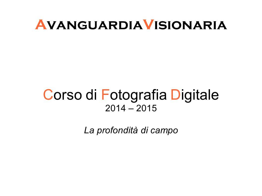 AvanguardiaVisionaria Corso di Fotografia Digitale 2014 – 2015 La profondità di campo