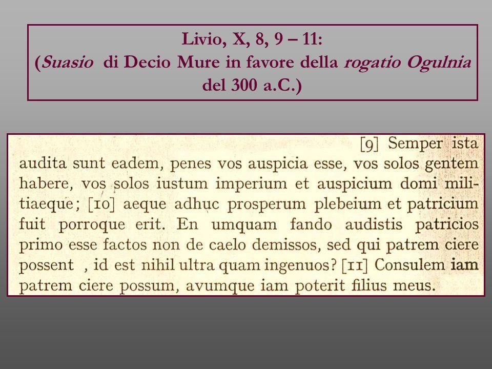 Livio, X, 8, 9 – 11: (Suasio di Decio Mure in favore della rogatio Ogulnia del 300 a.C.)