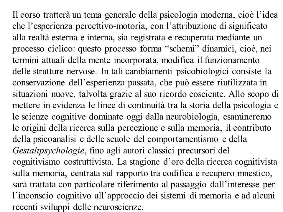 Il corso tratterà un tema generale della psicologia moderna, cioè l'idea che l'esperienza percettivo-motoria, con l'attribuzione di significato alla r
