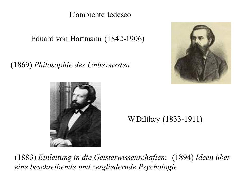 (1869) Philosophie des Unbewussten (1883) Einleitung in die Geisteswissenschaften; (1894) Ideen über eine beschreibende und zergliedernde Psychologie