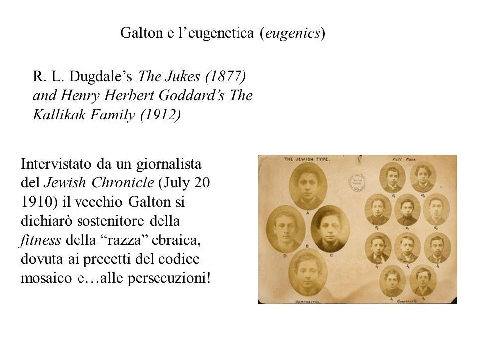 R. L. Dugdale's The Jukes (1877) and Henry Herbert Goddard's The Kallikak Family (1912) Galton e l'eugenetica (eugenics) Intervistato da un giornalist