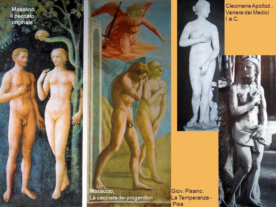 Masolino, Il peccato originale Cleomene Apollod., Venere dei Medici I a.C. Masaccio, Giov. Pisano, La cacciata dei progenitori La Temperanza - Pisa