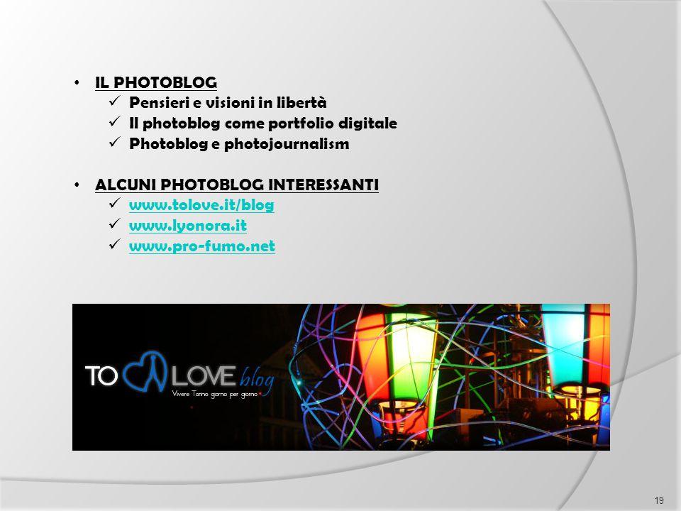 IL PHOTOBLOG Pensieri e visioni in libertà Il photoblog come portfolio digitale Photoblog e photojournalism ALCUNI PHOTOBLOG INTERESSANTI www.tolove.i