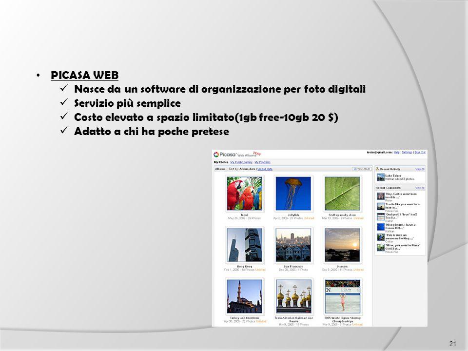 PICASA WEB Nasce da un software di organizzazione per foto digitali Servizio più semplice Costo elevato a spazio limitato(1gb free-10gb 20 $) Adatto a