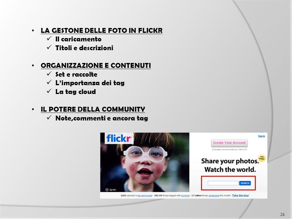 LA GESTONE DELLE FOTO IN FLICKR Il caricamento Titoli e descrizioni ORGANIZZAZIONE E CONTENUTI Set e raccolte L'importanza dei tag La tag cloud IL POT
