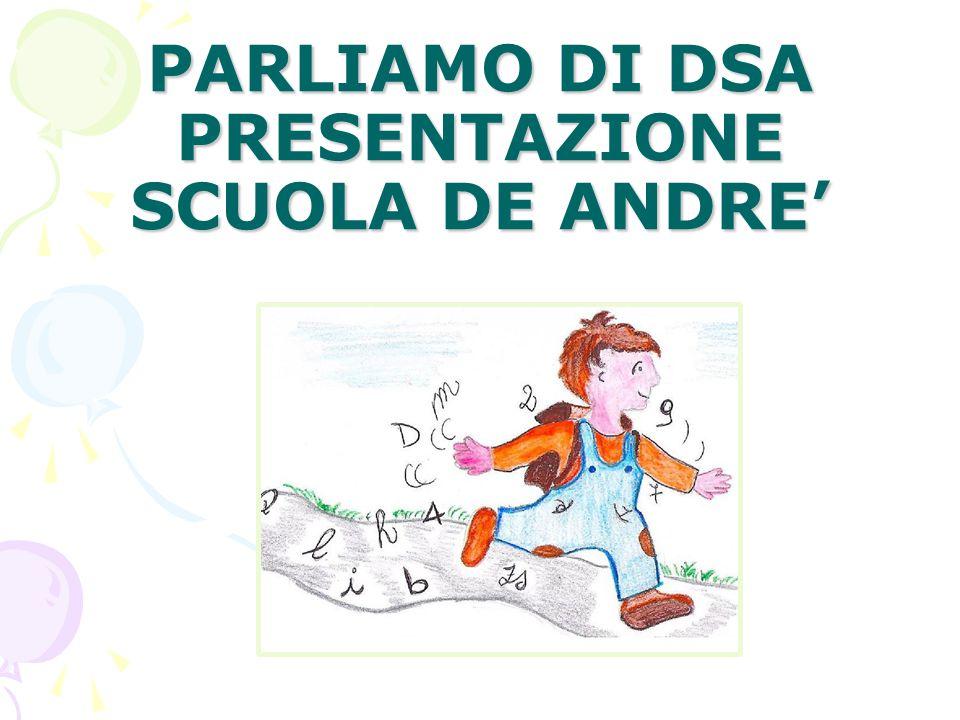 PARLIAMO DI DSA PRESENTAZIONE SCUOLA DE ANDRE'