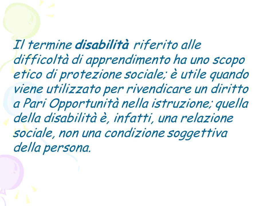 Il termine disabilità riferito alle difficoltà di apprendimento ha uno scopo etico di protezione sociale; è utile quando viene utilizzato per rivendic