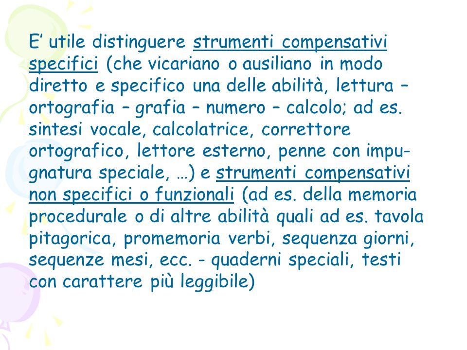 E' utile distinguere strumenti compensativi specifici (che vicariano o ausiliano in modo diretto e specifico una delle abilità, lettura – ortografia –