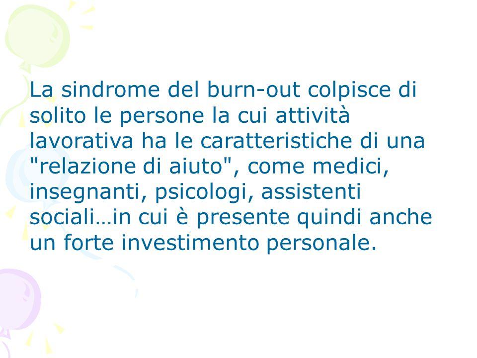La sindrome del burn-out colpisce di solito le persone la cui attività lavorativa ha le caratteristiche di una