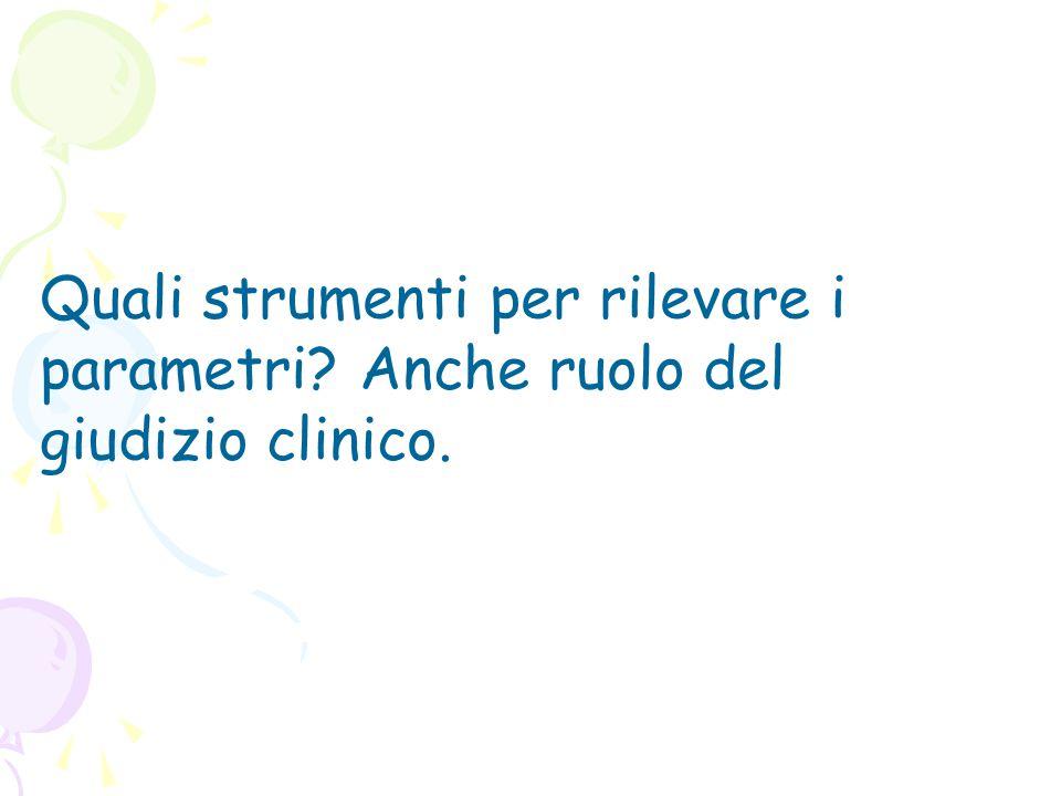 Quali strumenti per rilevare i parametri? Anche ruolo del giudizio clinico.