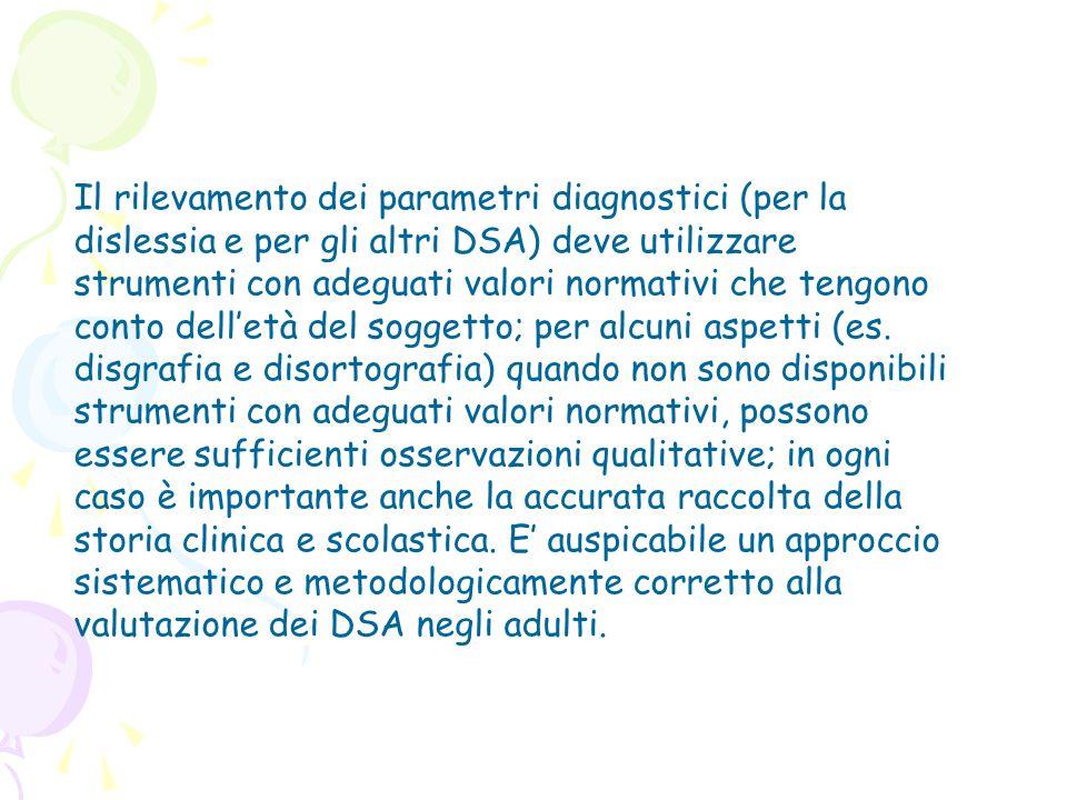 Il rilevamento dei parametri diagnostici (per la dislessia e per gli altri DSA) deve utilizzare strumenti con adeguati valori normativi che tengono co