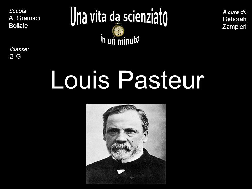 5 10 15 20 25 30 35 40 45 50 55 60 Louis Pasteur A cura di: Deborah Zampieri Scuola: A.