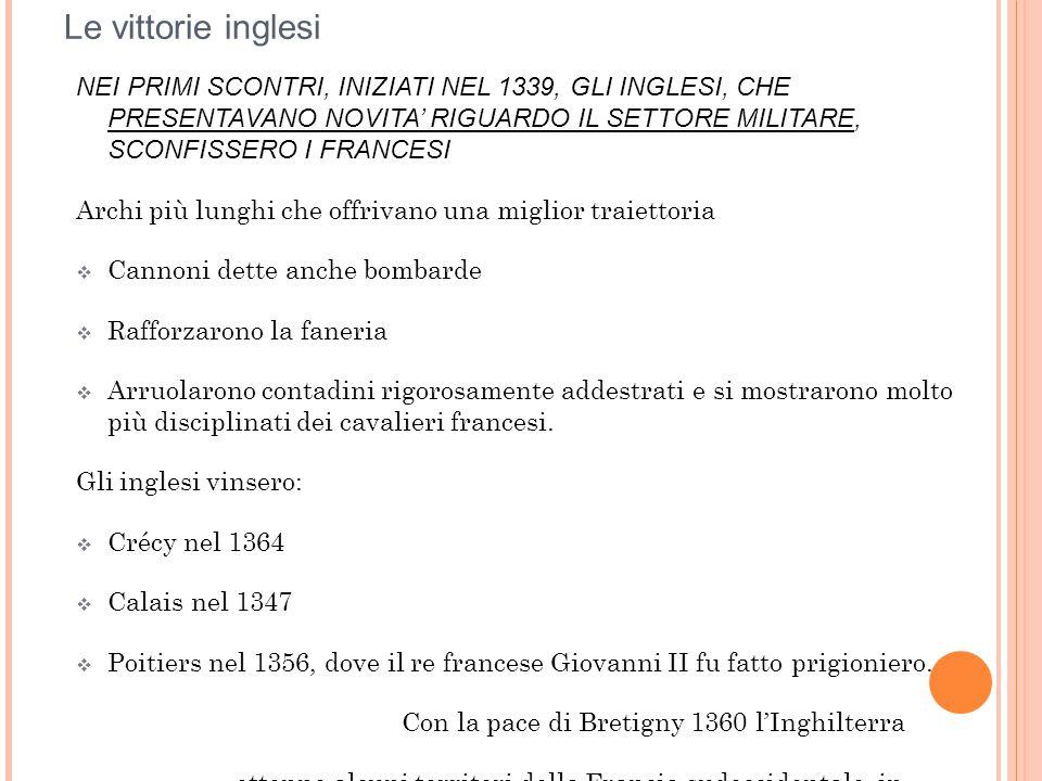 Le vittorie inglesi NEI PRIMI SCONTRI, INIZIATI NEL 1339, GLI INGLESI, CHE PRESENTAVANO NOVITA' RIGUARDO IL SETTORE MILITARE, SCONFISSERO I FRANCESI A