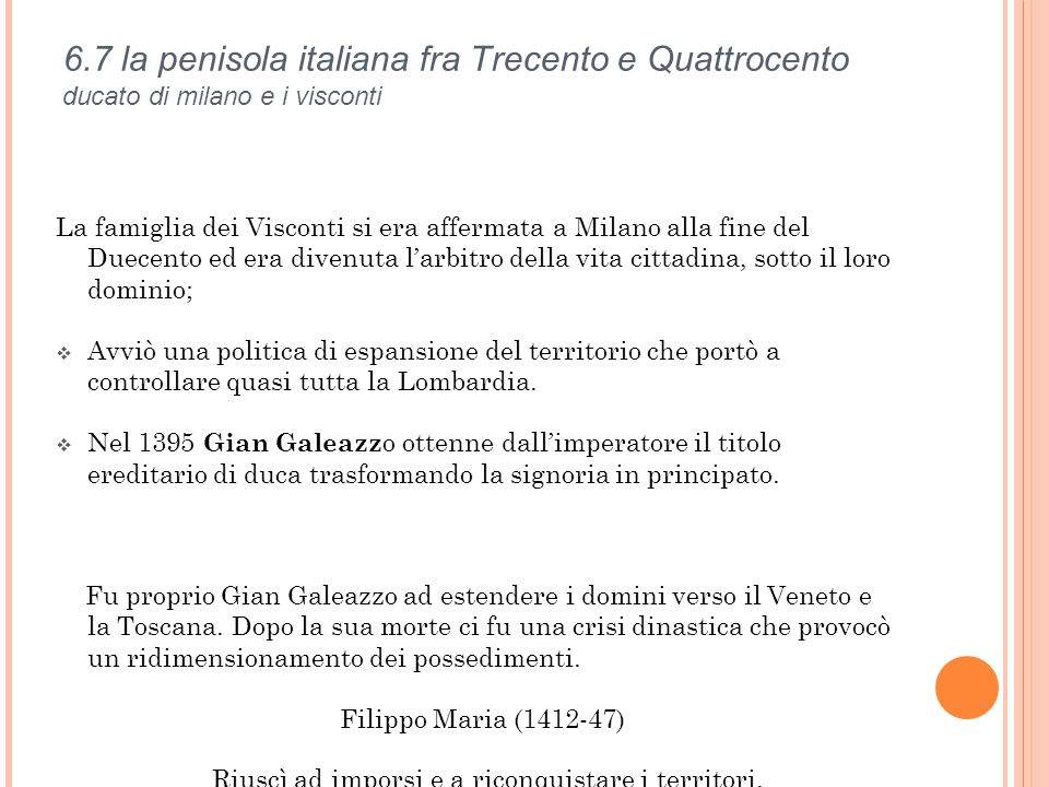 6.7 la penisola italiana fra Trecento e Quattrocento ducato di milano e i visconti La famiglia dei Visconti si era affermata a Milano alla fine del Du