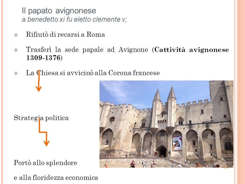 Il papato avignonese a benedetto xi fu eletto clemente v;  Rifiutò di recarsi a Roma  Trasferì la sede papale ad Avignone ( Cattività avignonese 130