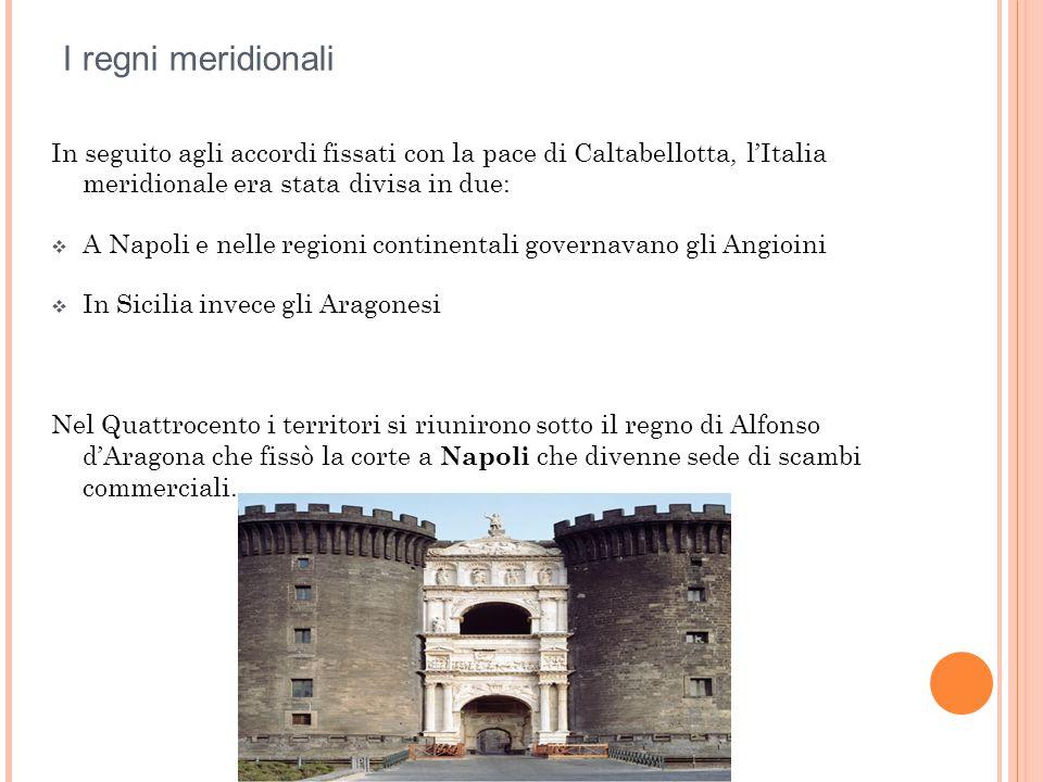 I regni meridionali In seguito agli accordi fissati con la pace di Caltabellotta, l'Italia meridionale era stata divisa in due:  A Napoli e nelle reg