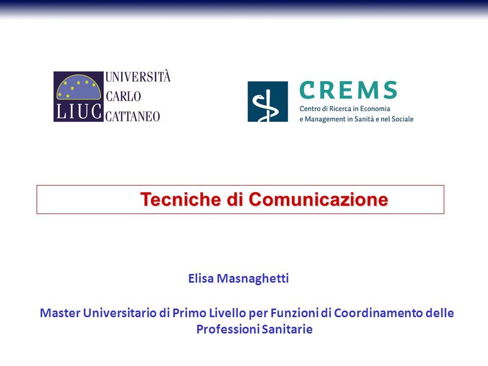 Tecniche di Comunicazione Elisa Masnaghetti Master Universitario di Primo Livello per Funzioni di Coordinamento delle Professioni Sanitarie