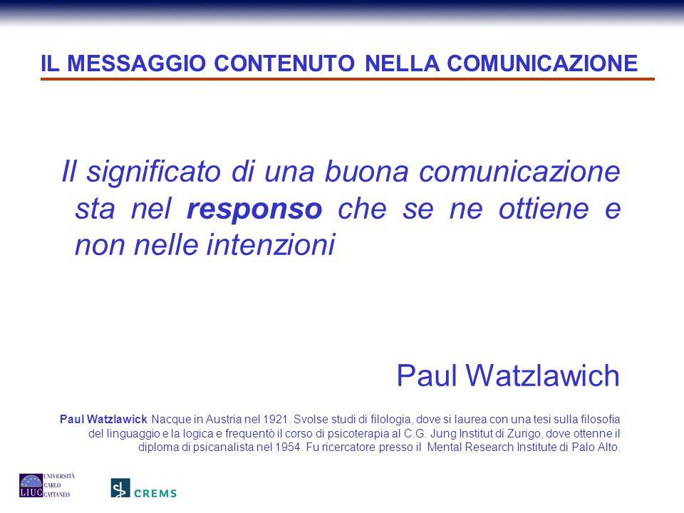 IL MESSAGGIO CONTENUTO NELLA COMUNICAZIONE Il significato di una buona comunicazione sta nel responso che se ne ottiene e non nelle intenzioni Paul Wa