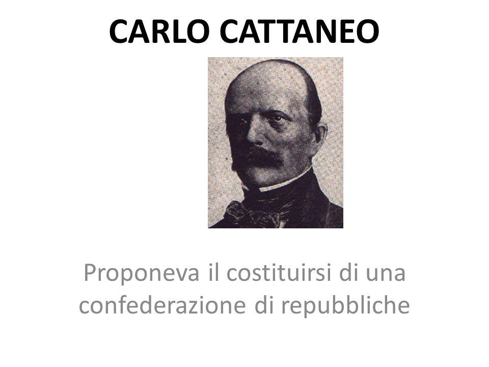 CARLO CATTANEO Proponeva il costituirsi di una confederazione di repubbliche